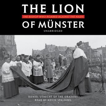 The Lion of Münster: The Bishop Who Roared Against the Nazis