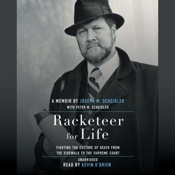 Racketeer for Life: Fighting the Culture of Death from the Sidewalk to the Supreme Court, Peter M. Scheidler, Joseph M. Scheidler