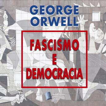 Download Fascismo e Democracia by George Orwell, Alexandre Pires Vieira