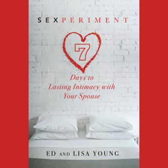 Sexperiment: 7 Days to Lasting Intimacy with Your Spouse, Lisa Young, Ed Young