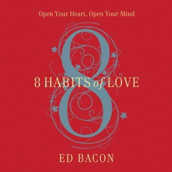 8 Habits of Love: Open Your Heart, Open Your Mind, Ed Bacon