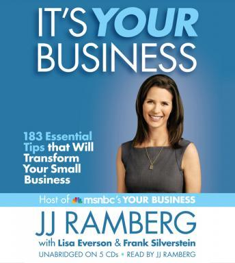 It's Your Business: 183 Essential Tips that Will Transform Your Small Business, Frank Silberstein, Lisa Everson, Jj Ramberg
