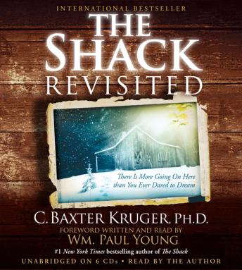 Shack Revisited: There Is More Going On Here than You Ever Dared to Dream, C. Baxter Kruger
