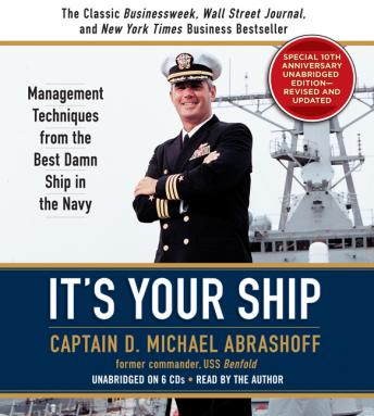 It's Your Ship: Management Techniques from the Best Damn Ship in the Navy (revised), D. Michael Abrashoff