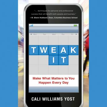 Tweak It: Make What Matters to You Happen Every Day, Cali Williams Yost