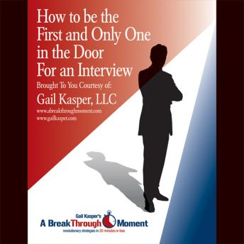 How to Be the First and Only One in the Door for an Interview, Gail Kasper