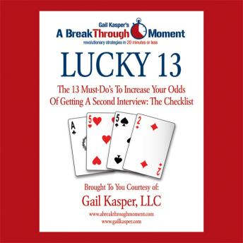 Lucky 13: The 13 Must-Do's to Increase Your Odds of Getting a Second Interview, Gail Kasper