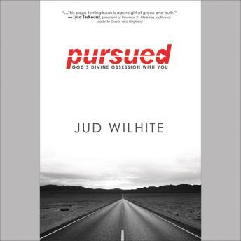 Pursued: God's Divine Obsession with You, Jud Wilhite