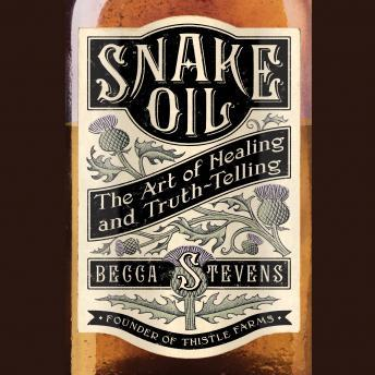 Snake Oil: The Art of Healing and Truth-Telling, Becca Stevens