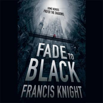 Fade to Black, Francis Knight