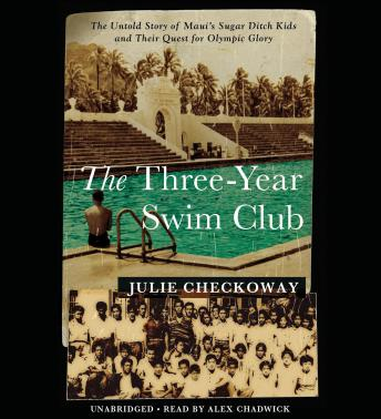 Three-Year Swim Club: The Untold Story of Maui's Sugar Ditch Kids and Their Quest for Olympic Glory, Julie Checkoway
