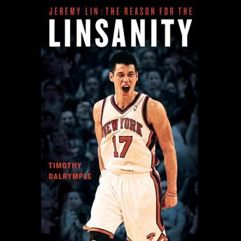 Jeremy Lin: The Reason for the Linsanity, Timothy Dalrymple
