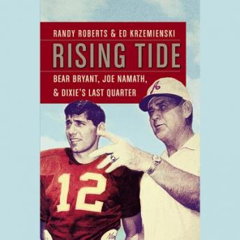 Rising Tide: Bear Bryant, Joe Namath, and Dixie's Last Quarter, Ed Krzemienski, Randy Roberts