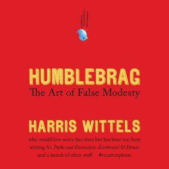 Humblebrag: The Art of False Modesty, Harris Wittels