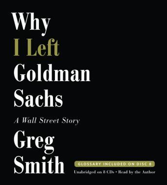Why I Left Goldman Sachs: A Wall Street Story, Greg Smith