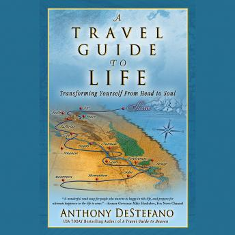 Travel Guide to Life: Transforming Yourself from Head to Soul, Anthony DeStefano