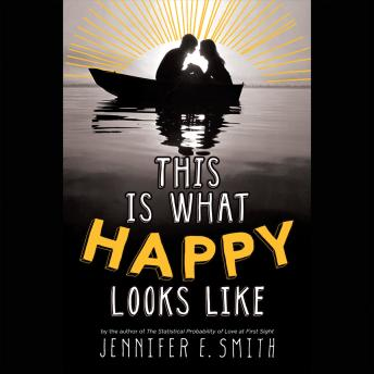 This Is What Happy Looks Like: Booktrack Edition, Jennifer E. Smith