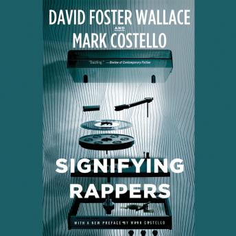 Signifying Rappers, Mark Costello, David Foster Wallace