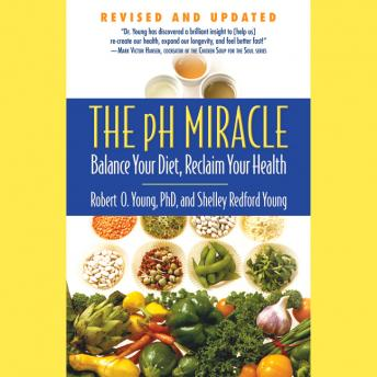 pH Miracle: Balance Your Diet, Reclaim Your Health, Shelley Redford Young, Robert O. Young
