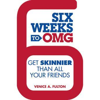 Six Weeks to OMG: Get Skinnier Than All Your Friends, Venice Fulton
