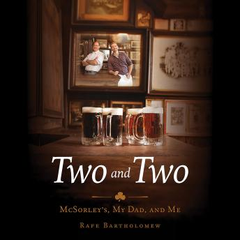 Two and Two: McSorley's, My Dad, and Me, Rafe Bartholomew