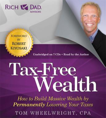 Rich Dad Advisors: Tax-Free Wealth, How to Build Massive Wealth by Permanently Lowering Your Taxes, Tom Wheelwright