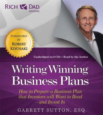Rich Dad Advisors: Writing Winning Business Plans, How to Prepare a Business Plan that Investors will Want to Read - and Invest In, Garrett Sutton