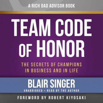 Rich Dad Advisors: Team Code of Honor, The Secrets of Champions in Business and in Life, Blair Singer