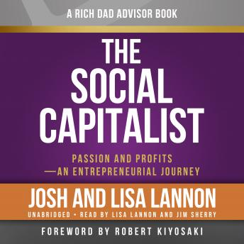 Rich Dad Advisors: The Social Capitalist: Passion and Profits – An Entrepreneurial Journey, Josh Lannon