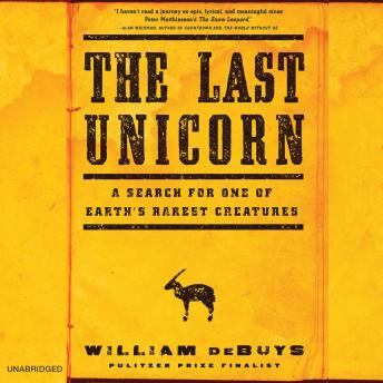 Last Unicorn: A Search for One of Earth's Rarest Creatures, William DeBuys