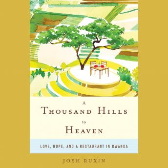 Thousand Hills to Heaven, Josh Ruxin