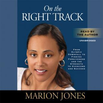 On the Right Track: From Olympic Downfall to Finding Forgiveness and the Strength to Overcome and Succeed, Maggie Greenwood-Robinson, Marion Jones