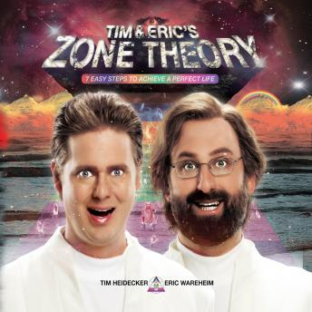 Tim and Eric's Zone Theory: 7 Easy Steps to Achieve a Perfect Life, Eric Wareheim, Tim Heidecker