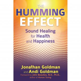 Humming Effect: Sound Healing for Health and Happiness, Andi Goldman, Jonathan Goldman