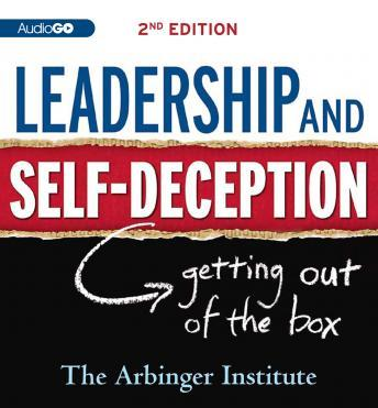 Leadership and Self-Deception, 2nd Edition: Getting Out of the Box, The Arbinger Institute