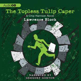Chip Harrison Novel, #5: The Topless Tulip Caper, Lawrence Block