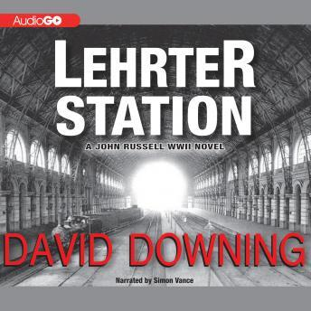 A John Russell WWII Novel, #5: Lehrter Station, David C. Downing
