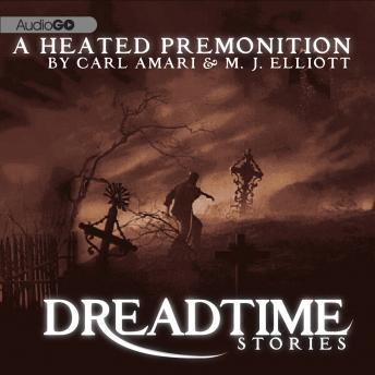 Dreadtime Stories: A Heated Premonition, Carl Amari, M. J. Elliott