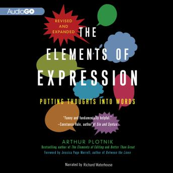 Elements of Expression, Revised and Expanded Edition: Putting Thoughts into Words, Arthur Plotnik