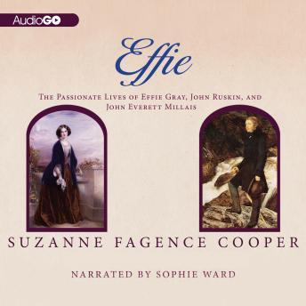 Passionate Lives of Effie Gray, John Ruskin and John Everett Millais, Suzanne Fagence Cooper