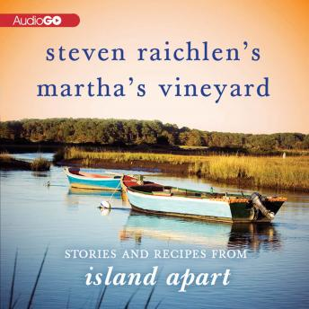 Steven Raichlen's Martha's Vineyard: Stories and Recipes from Island Apart, Steven Raichlen