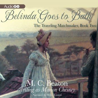 The Traveling Matchmaker, Book Two: Belinda Goes to Bath, A Regency Romance, M. C. Beaton