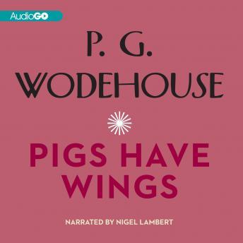 Pigs Have Wings, P.G. Wodehouse
