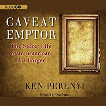 Caveat Emptor: The Secret Life of an American Art Forger, Ken Perenyi