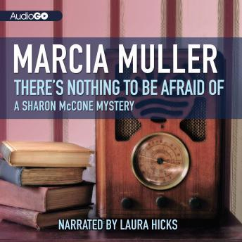 A Sharon McCone Mystery, #7: There's Nothing to Be Afraid Of