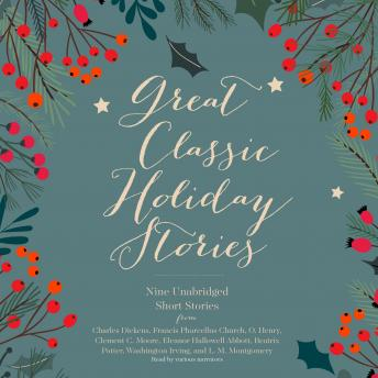 Great Classic Holiday Stories: Nine Unabridged Short Stories, Francis Church, Eleanor Hallowell Abbott, O. Henry, Various Authors , Clement C. Moore, L. M. Montgomery, Washington Irving, Beatrix Potter, Charles Dickens