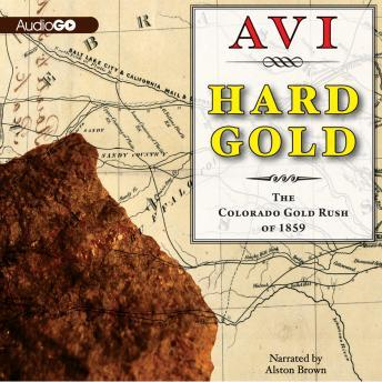 Hard Gold I Witness: The Colorado Gold Rush of 1859: A Tale of the Old West, Avi
