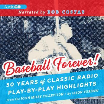 Download Baseball Forever!: 50 Years of Classic Radio Play-by-Play Highlights from the Miley Collection by Jason Turbow, John Miley