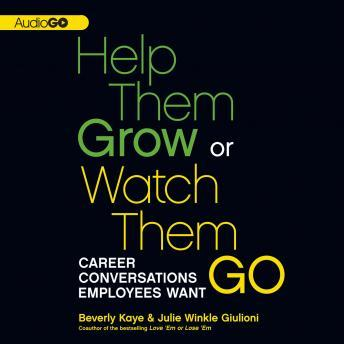 Help Them Grow or Watch Them Go: Career Conversations Employees Want, Julie Winkle Giulioni, Beverly Kaye
