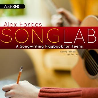 Songlab: A Songwriting Playbook for Teens, Alex Forbes